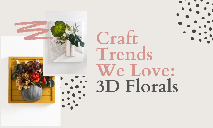 3D Florals are the Latest Crafting Trend and We