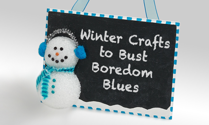 Winter Crafts to Bust Boredom Blues