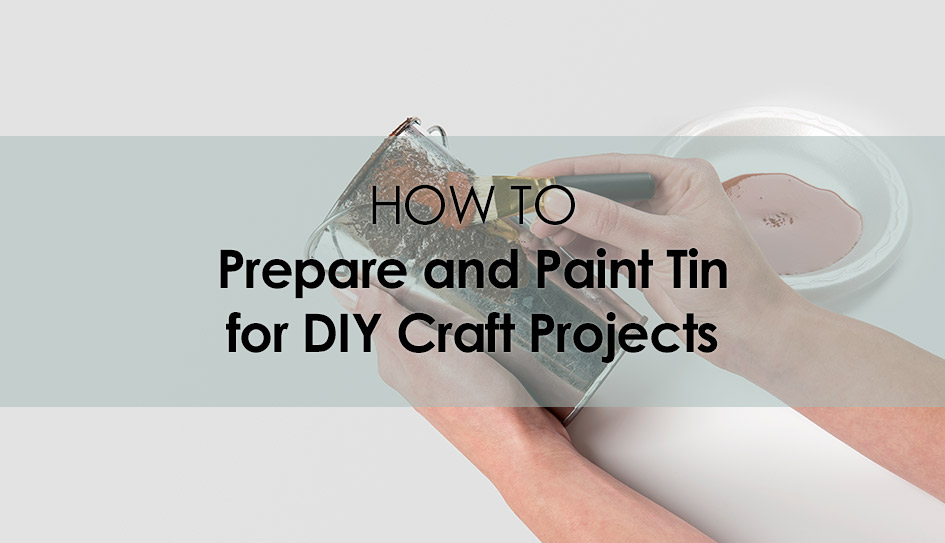 How to Prepare and Paint on Tin