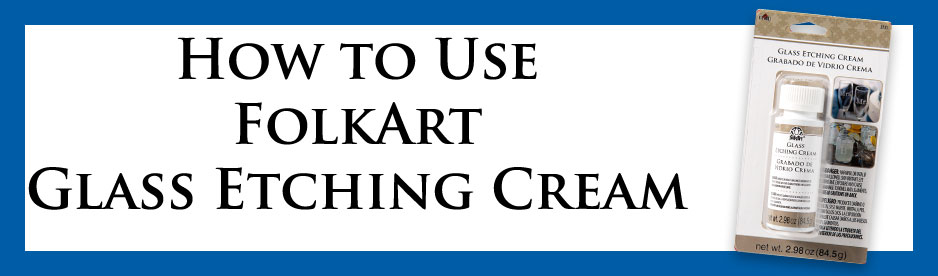 How To Use Folkart Glass Etching Cream