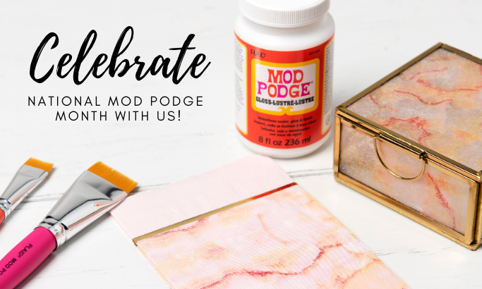Happy National Mod Podge Month!