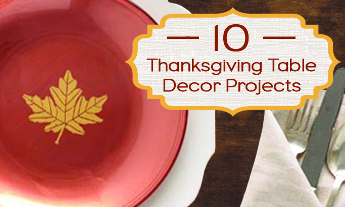 10 Thanksgiving Table Decor Projects