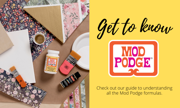 Get to Know Mod Podge!