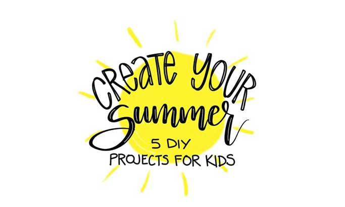 Create Your Summer: 5 DIY Projects for Kids