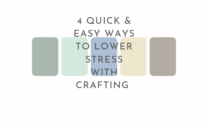 Four Quick and Easy Ways to Lower Stress with Crafting