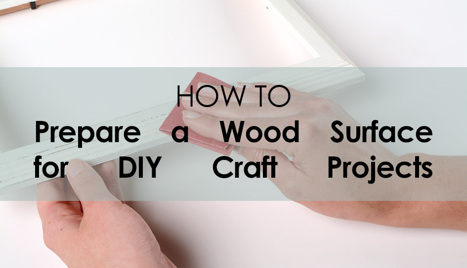 How to Prepare Wood for a Craft Project