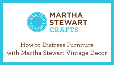 How to Distress With Martha Stewart Crafts® Vintage Decor Paint