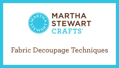 Fabric Decoupage Techniques with Martha Stewart Crafts Decoupage