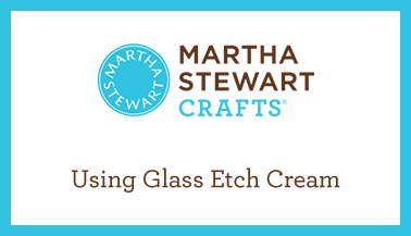 Learn About the New Martha Stewart Glass Etching Technique