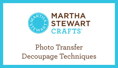 Photo Transfer Techniques with Martha Stewart Crafts Decoupage
