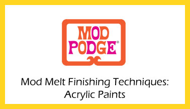Mod Melt Finishing: Acrylic Paint
