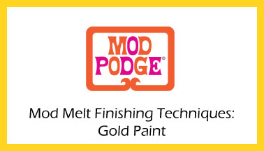 Mod Melt Finishing: Gold Paint