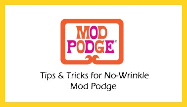 Mod Podge Tips and Tricks for No Wrinkles