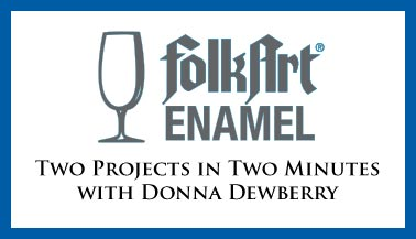 FolkArt Enamels - Two Projects in Two Minutes with Donna Dewberry