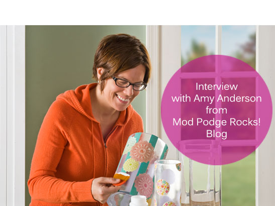 Interview with Amy Anderson, Creator of Mod Podge Rocks!