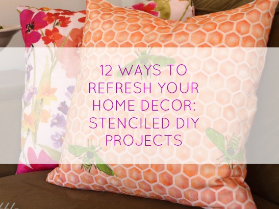 12 Ways To Refresh Your Decor: Stenciled DIY Projects