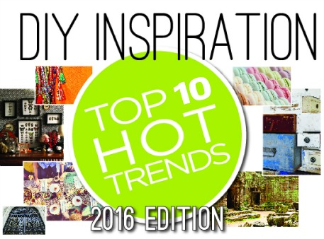 DIY Inspiration: Top 10 Hot Trends for 2016
