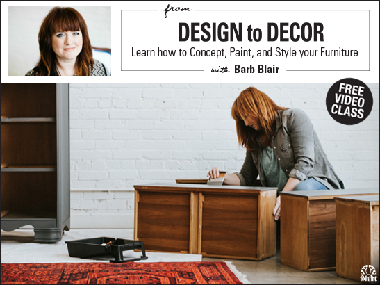 Free Video Class! From Design to Decor: Learn How to Concept, Paint & Style Your Furniture