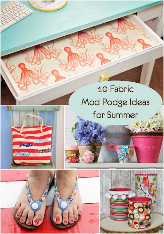 10 Fabric Mod Podge Ideas for Summer